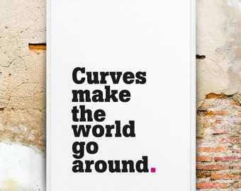 Curves make the world go around. Quote Typography Art Print