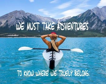 We Must Take Adventures To Know Where We Truely Belong