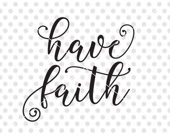 Have Faith SVG DXF Cutting File, Christian Svg Dxf Cutting File, Christian Clipart Cuttable File, Christian Vector, Faith Svg Cutting File