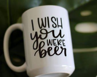 "15oz Mug - ""I wish you were beer"""