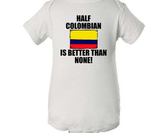 Half Colombian Is Better Than None Baby Bodysuit
