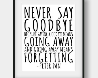 60% OFF Never Say Goodbye Because Saying Goodbye Means Going Away, Peter Pan Quote, Kids Room Decor, Nursery Print, Peter Pan Typography
