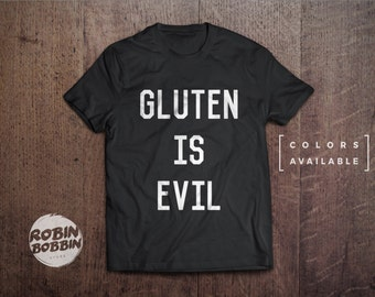 Gluten Is Evil - Colors Available - UNISEX Adult T-Shirt - Unisex or Womans Shirt Vneck Option