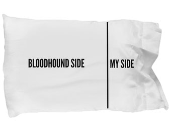 Bloodhound Pillow Case - Funny Bloodhound Dogs Pillowcase - Bloodhound Gifts - Bloodhound Side My Side