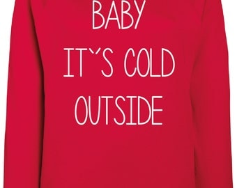 Baby Its Cold Outside Christmas Sweater - Winter,Sweater,Pullover,Warm,Hoody,Weihnachten,Christmas Time,Wrapper,Gansta