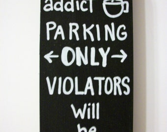 COFFEE ADDICT PARKING funny sign,humorous coffee sign,kitchen,coffee