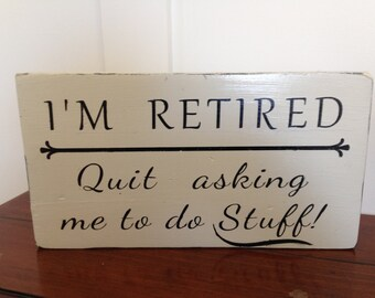 Retirement Wood Sign, I'M Retired - Quit asking me to do Stuff, Retirement Gift
