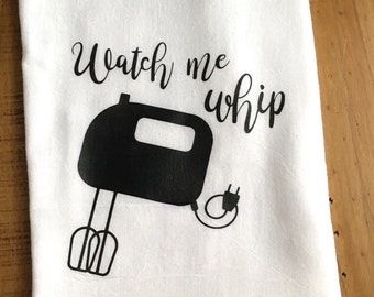 Funny Kitchen Towel - Hostess Housewarming Gift - Watch me Whip - Gift for Baker - Gift for Chef - for Her