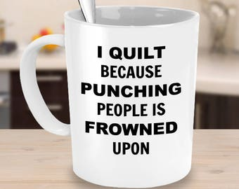 Quilting coffee mug - Quilting mug - Quilting coffee cup - Funny quilting cup - I Quilt! - gift ideas