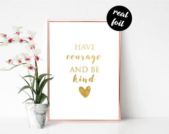 Have Courage And Be Kind Foil Print - Wall Art, Wall Print, Home Decor, Gold Print, Foiled Print, Shiny Print, Inspirational Print