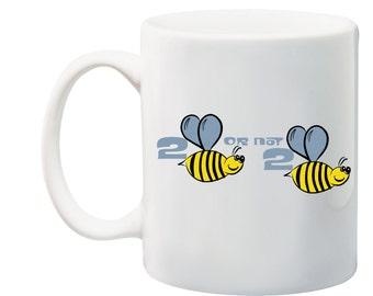 Cute nature 2 Bee or not to 2 Bee, Bumble bee design word mug, tea coffee