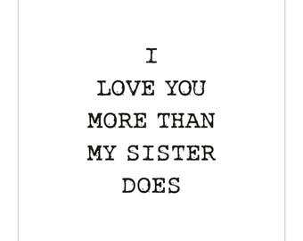 Mothers Day Card - I love you more than my sister does