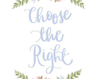 LDS Primary 2017 - Choose the Right - art print poster, printable, LDS art, Mormon Quote, Mormon poster, Mormon art