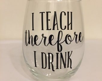 I Teach, Therefore, I Drink 21 oz Stemless Wine Glass // Gift for Teacher