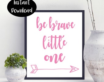 Be Brave Little One Nursery Decor Baby Girl Nursery Art Printable Digital Print INSTANT DOWNLOAD