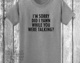 I'm Sorry Did I Yawn While You Were Tallking?