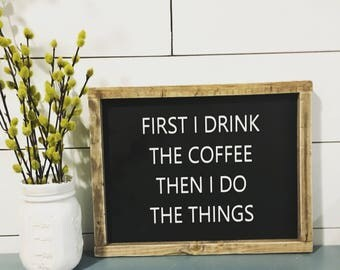 First I Drink Coffee Sign. Wood sign. Rustic. Handmade. Coffee Sign.