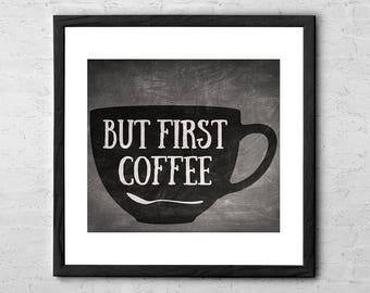 But First Coffee - Kitchen Art - Coffee Decor - Typography Art - Home Decor -  Kitchen Decor - Coffee Print - Coffee Poster - Cafe Artwork
