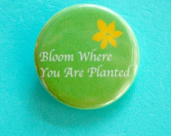 Bloom Where You Are Planted 1.25 in Button