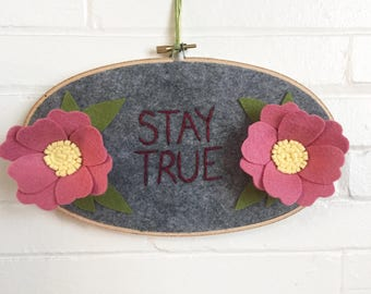 Embroidery hoop art felt flowers stay true wall decor