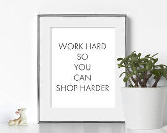 Hilarious Poster Digital Download Funny Gift for Friend Poster Funny Gift Poster Work Hard So You Can Shop Harder Print Gift for Shopaholic