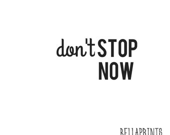 Don't stop now digital print