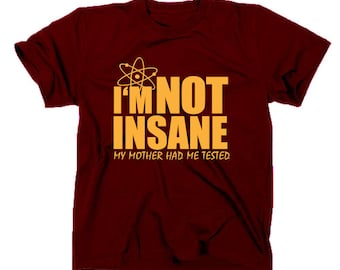 I'm not insane my mother had me tested T shirt