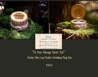It Has Always Been You- Rustic Mini Log Double Wedding Ring Box