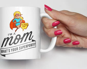 "Mom Appreciation Mug, ""Im a Mom. Whats Your Superpower"", Mom Birthday, Gift for Mom, Mom Life, Thank You Mom Gift, Daughter, Son to Mom Gift"