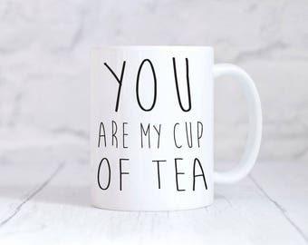 You Are My Cup Of Tea Mug Funny Mug Couple Gift
