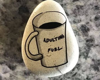 "Natural, Handmade Printed ""Adulting Fuel Coffee"" Stone. Unique Stone Art Gift."