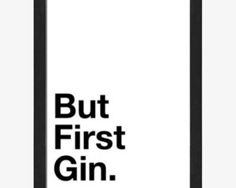 But first gin wall art framed print black and white