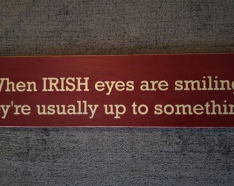 When irish eyes are smiling they're usually up to something wooden sign