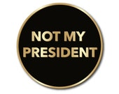NEW Not My President Buttons Hard Enamel Pin, Black and Gold, Anna Joyce, Portland, OR