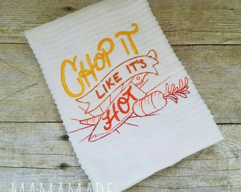 Chop it Like It's Hot -  Embroidered Kitchen Towel - Hostess Gift, White Elephant Gift