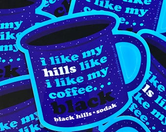 Black Hills South Dakota Sticker - I like my hills like i like my coffee sticker - Black Hills So Dak  blue camp mug by Oh Geez! Design