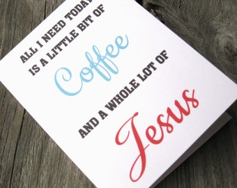 All I Need Today Is A Little Bit of Coffee and A Whole Lot of Jesus - Christian  Note Cards - Religious Stationery - Coffee Note Cards