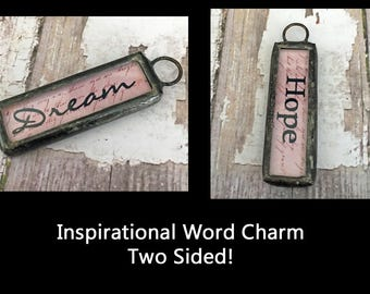 Word Charm, Two Sided, Hope, Dream, Soldered Art Charm Graduation, Mothers Day, Cancer Survivor, Inspirational Gift