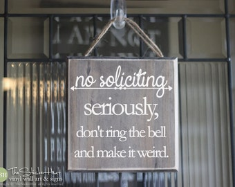 No Soliciting Seriously Don't Ring The Bell and Make It Weird Wood Sign - Front Door Decor - Home Decor - Quotes Distressed Wooden Sign S233