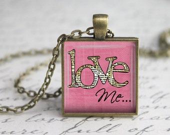 Love Me Pendant ,Love Pendant, Inspirational Pendant,  Art Pendant,Love Me  Necklace, love Necklace Pendant,Quote pendant.