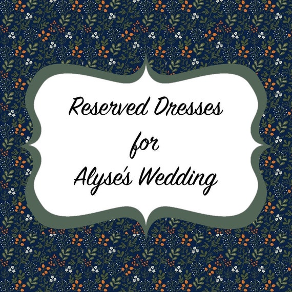 Reserved Dresses for Alyse's Wedding