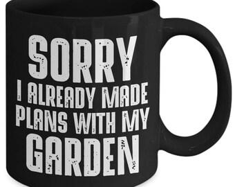 Sorry I Already Made Plans With My Garden Coffee Mug