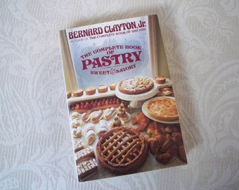 "Vintage Book Cookbook ""The Complete Book of Pastry"" by Bernard Clayton 1981 Pastry Chef"