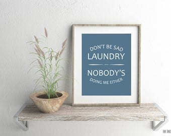 Laundry Room Typography Print 8x10 Don't be Sad Laundry Nobody's Doing Me Either Print Cleaning Chores Word Art Subway Art
