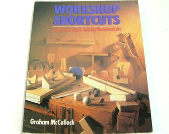 Workshop Shortcuts, Tips, Tricks and Aids for Woodworkers by Graham McCulloch, Vintage Book