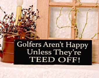 Golfers Aren't Happy Unless They're Teed Off - Primitive Country Wall Sign, Wall Decor, Golf Sign, Golf Decor, Man Cave Decor, Golfer gift