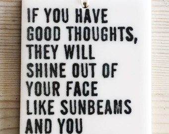 porcelain wall tag screenprinted text if you have good thoughts, they will shine out of your face like sunbeams and you will always look...