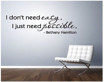 Bethany Hamilton I don't need easy vinyl lettering WALL QUOTE Decal sticker
