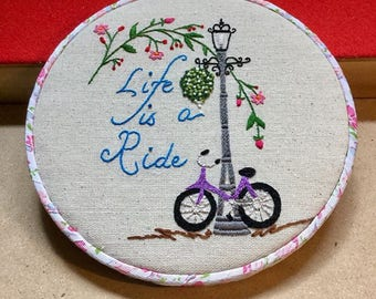 Life is a Ride Hand Embroidered Hoop Art