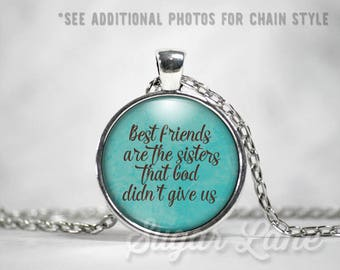 Best Friends Necklace - Glass Dome Necklace - Best Friends Pendant - Best Friends are the Sisters that God Didn't Give Us